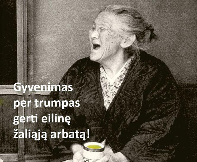 Gyvenimas per trumpas gerti eilinę arbatą l Guoda Azguridienė